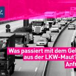Anfrage: Verwendung der LKW-Mautgebühren
